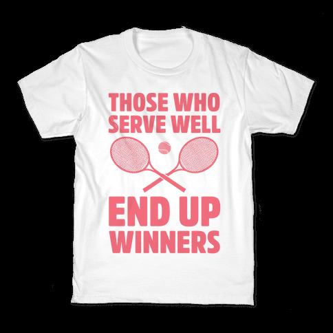 Those Who Serve Well End Up Winners Kids T-Shirt