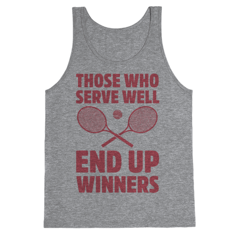 Those Who Serve Well End Up Winners Tank Top