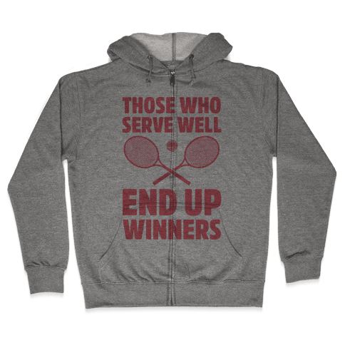 Those Who Serve Well End Up Winners Zip Hoodie