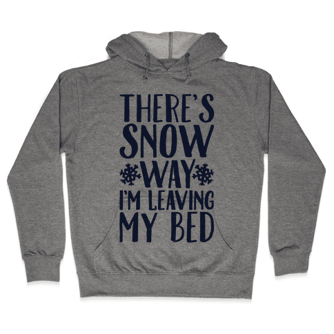 There's Snow Way I'm Leaving My Bed Hooded Sweatshirt
