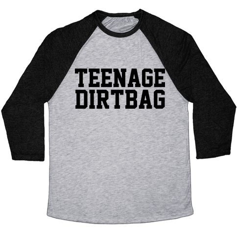 Teenage Dirtbag Baseball Tee