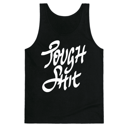 Tough Shit Tank Top