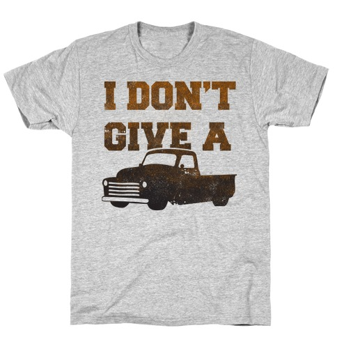 I Don't Give a Truck T-Shirt