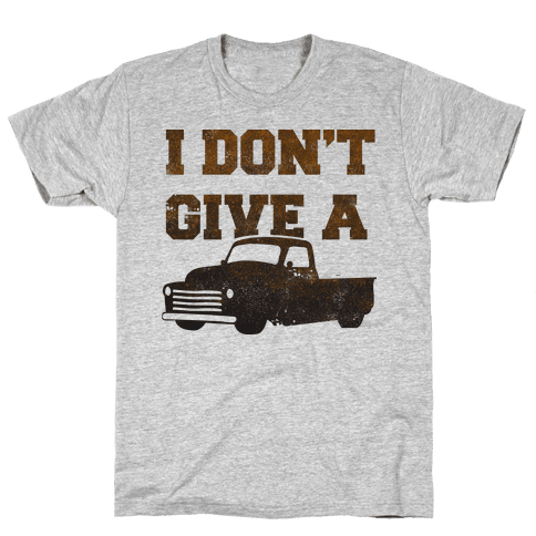 I Don't Give a Truck Mens T-Shirt