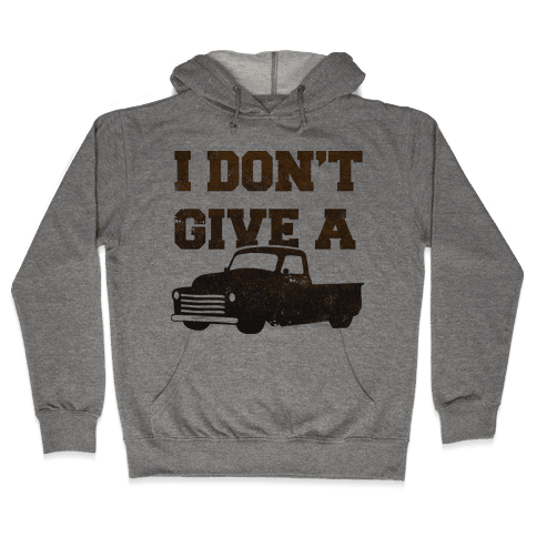 I Don't Give a Truck Hooded Sweatshirt