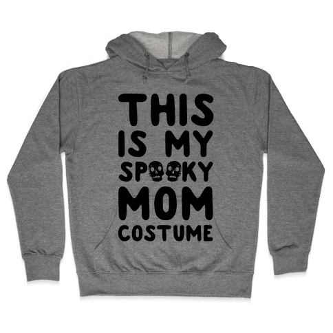 This is My Spooky Mom Costume Hooded Sweatshirt