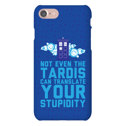 Not Even The Tardis Can Translate You Stupidity Phone Case