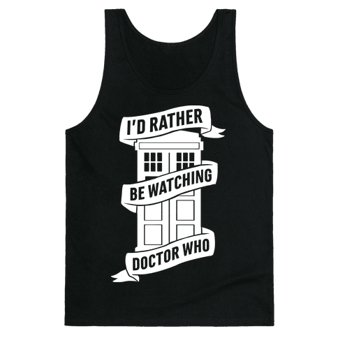 I'd Rather Be Watching Doctor Who Tank Top