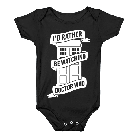 I'd Rather Be Watching Doctor Who Baby Onesy