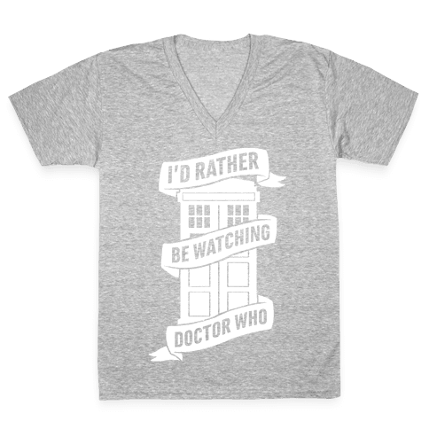 I'd Rather Be Watching Doctor Who V-Neck Tee Shirt