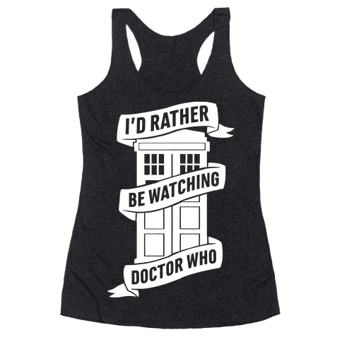 I'd Rather Be Watching Doctor Who Racerback Tank Top