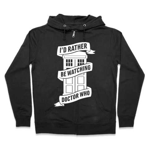 I'd Rather Be Watching Doctor Who Zip Hoodie
