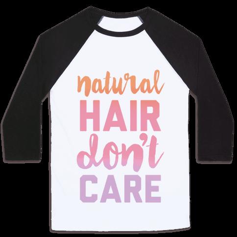 Natural Hair Don't Care Baseball Tee