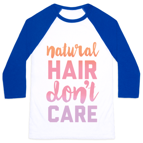 Natural Hair Don't Care Baseball Tee