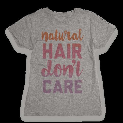 Natural Hair Don't Care Womens T-Shirt