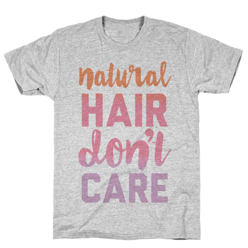 Natural Hair Don't Care Mens T-Shirt