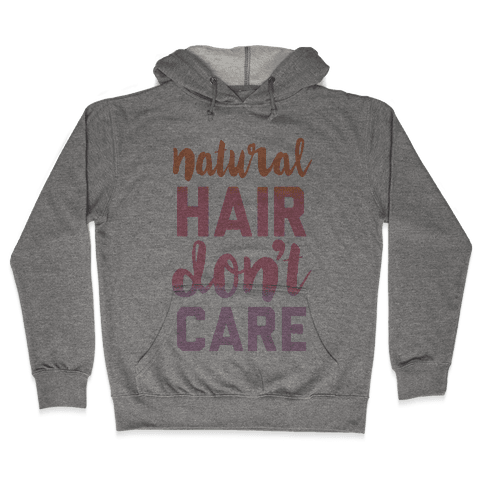 Natural Hair Don't Care Hooded Sweatshirt