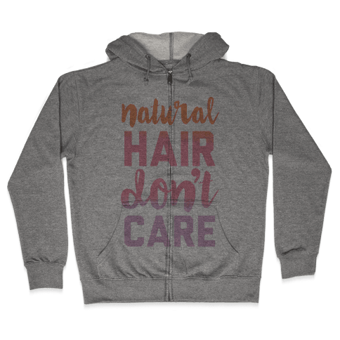 Natural Hair Don't Care Zip Hoodie