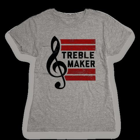 Treble Maker Womens T-Shirt
