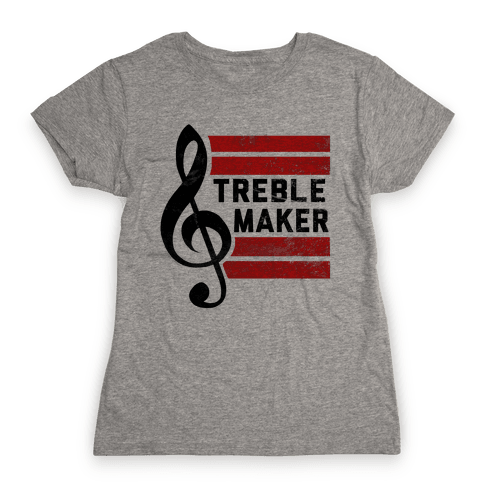 Treble Maker Womens T-Shirt