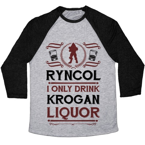 Ryncol I Only Drink Krogan Liquor Parody Baseball Tee