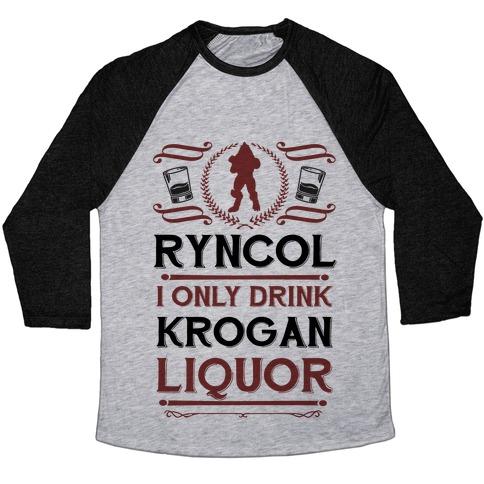 Ryncol I Only Drink Krogan Liquor Parody Baseball Tee