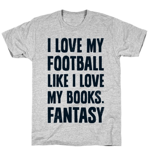 I Love My Football Like I Love My Books. Fantasy T-Shirt