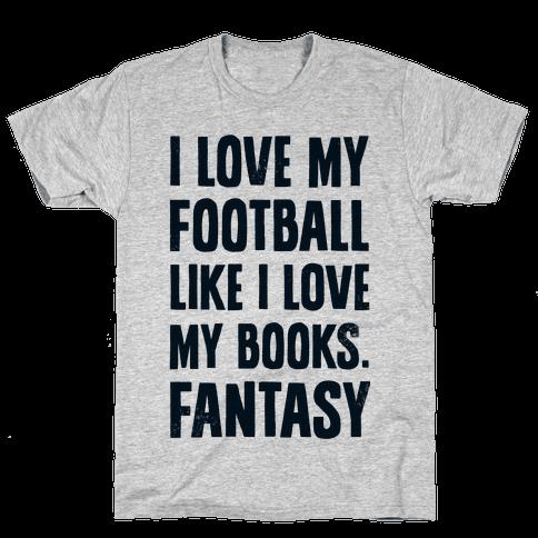 I Love My Football Like I Love My Books. Fantasy Mens T-Shirt