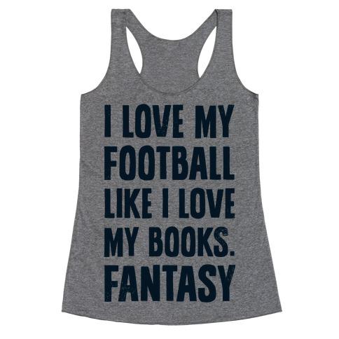 I Love My Football Like I Love My Books. Fantasy Racerback Tank Top