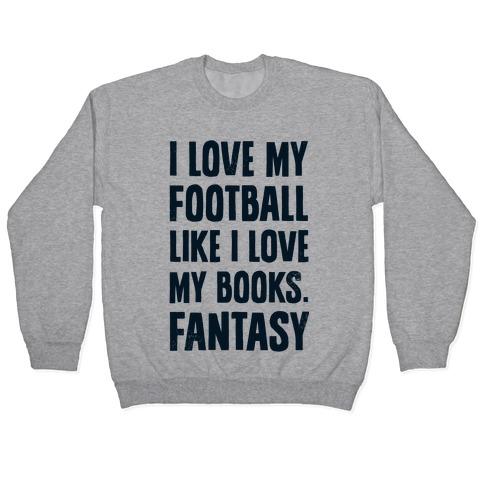 I Love My Football Like I Love My Books. Fantasy Pullover