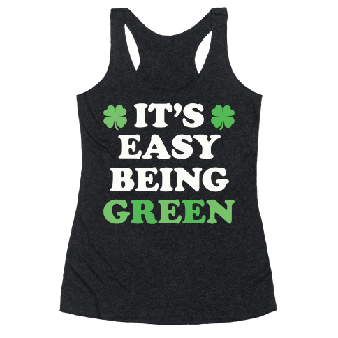 It's Easy Being Green Racerback Tank Top