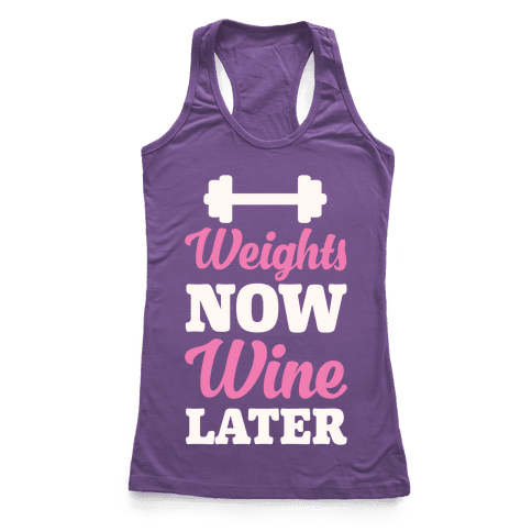Weights Now Wine Later Racerback Tank Top