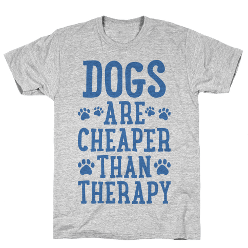 Dogs Are Cheaper Than Therapy Mens T-Shirt