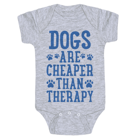 Dogs Are Cheaper Than Therapy Baby Onesy