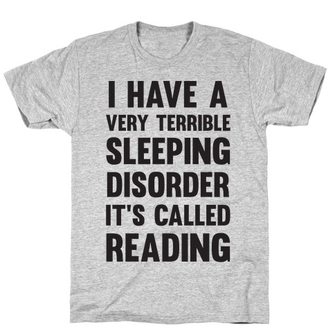 I Have A Very Terrible Sleeping Disorder, It's Called Reading Mens T-Shirt