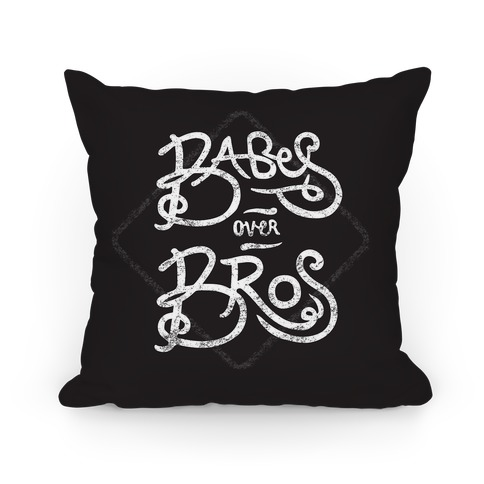 Babes over Bros Pillow Pillow