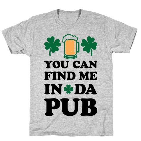 You Can Find Me In Da Pub Parody T-Shirt