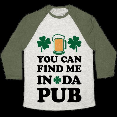 You Can Find Me In Da Pub Parody Baseball Tee