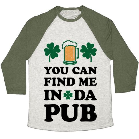 You Can Find Me In Da Pub Parody Baseball Tee