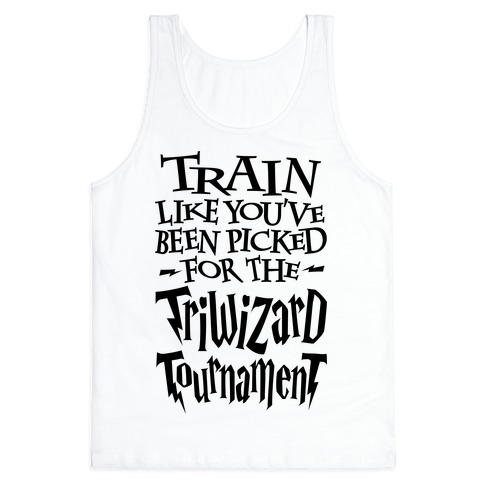 Train Like You've Been Picked For The Triwizard Tournament Tank Top