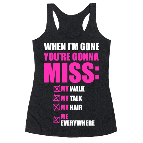 You're Gonna Miss Me When I'm Gone Racerback Tank Top