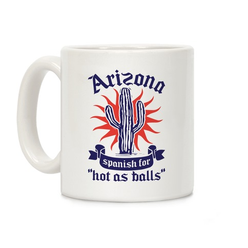 Arizona - Spanish For Hot As Balls Coffee Mug