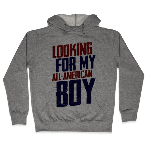 Looking For My All-American Boy Hooded Sweatshirt