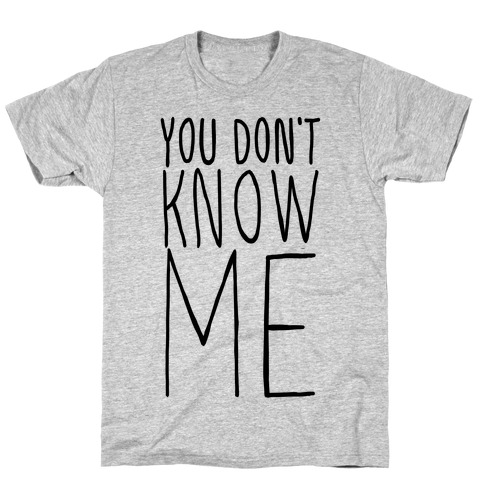 You Don't Know Me  Mens T-Shirt