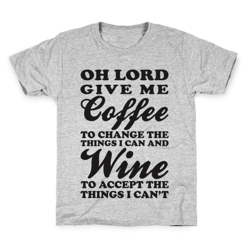 Oh Lord, Give Me Coffee To Change The Things I Can and Wine To Accept The Things I Can't Kids T-Shirt