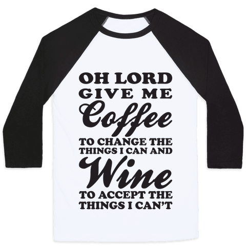 Oh Lord, Give Me Coffee To Change The Things I Can and Wine To Accept The Things I Can't Baseball Tee