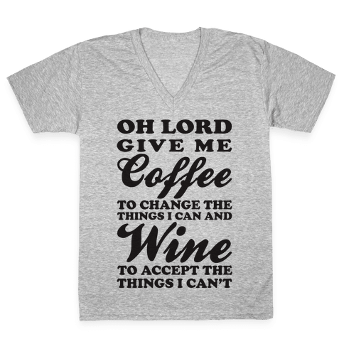 Oh Lord, Give Me Coffee To Change The Things I Can and Wine To Accept The Things I Can't V-Neck Tee Shirt