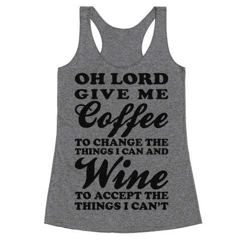 Oh Lord, Give Me Coffee To Change The Things I Can and Wine To Accept The Things I Can't Racerback Tank Top