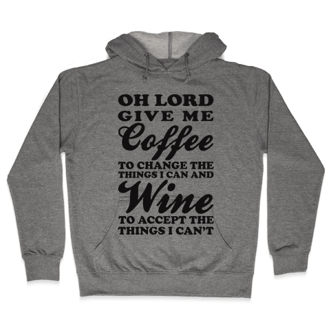 Oh Lord, Give Me Coffee To Change The Things I Can and Wine To Accept The Things I Can't Hooded Sweatshirt