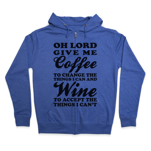 Oh Lord, Give Me Coffee To Change The Things I Can and Wine To Accept The Things I Can't Zip Hoodie